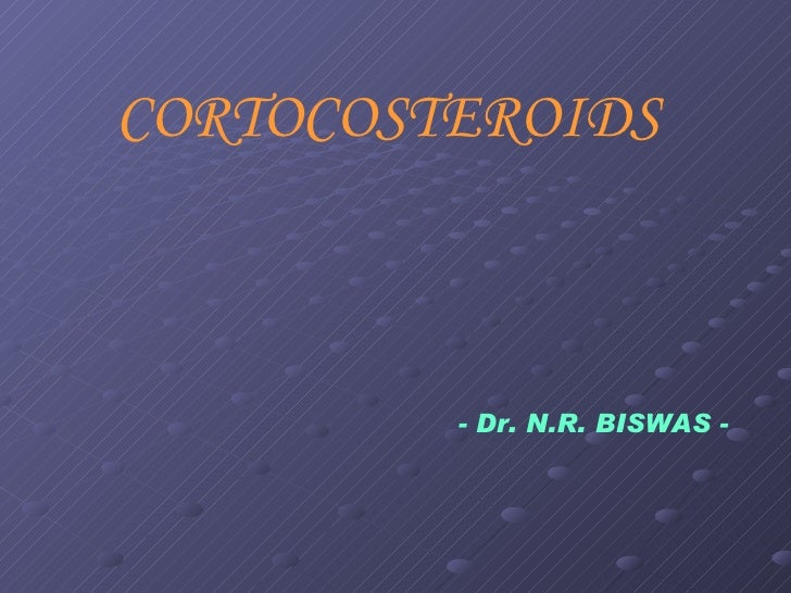 CORTOCOSTEROIDS   - Dr. N.R. BISWAS -