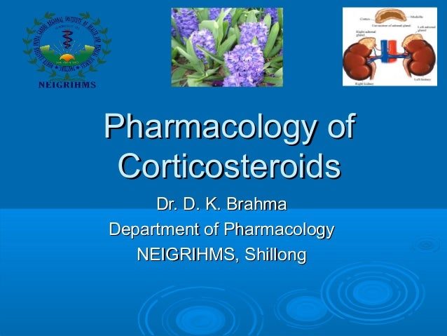 Pharmacology ofPharmacology of CorticosteroidsCorticosteroids Dr. D. K. BrahmaDr. D. K. Brahma Department of PharmacologyD...