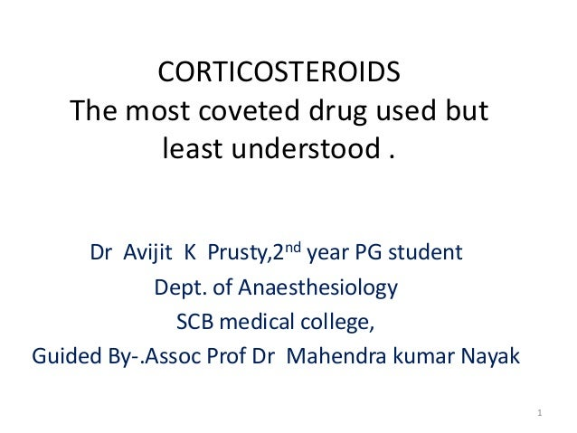 CORTICOSTEROIDS The most coveted drug used but least understood . Dr Avijit K Prusty,2nd year PG student Dept. of Anaesthe...