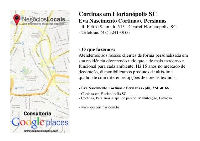 Cortinas em Florianópolis SC Eva Nascimento Cortinas e Persianas - R. Felipe Schmidt, 515 - Centro0Florianopolis, SC - Tel...