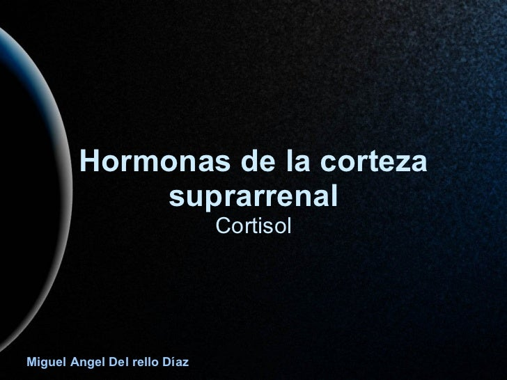 Hormonas de la corteza suprarrenal Cortisol Miguel Angel Del rello Díaz