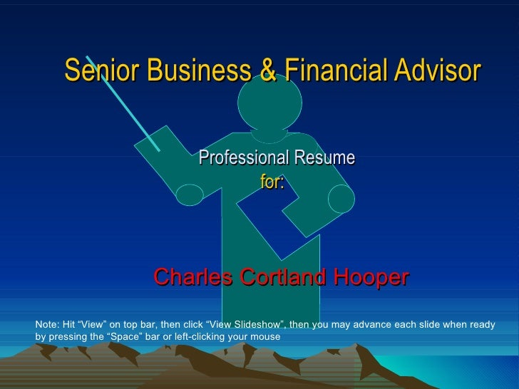 """Senior Business & Financial Advisor   Professional Resume for: Charles Cortland Hooper Note: Hit """"View"""" on top bar, then c..."""