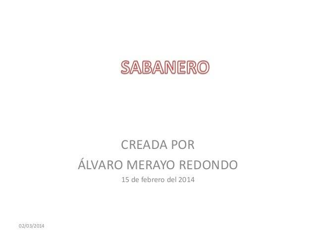 CREADA POR ÁLVARO MERAYO REDONDO 15 de febrero del 2014  02/03/2014