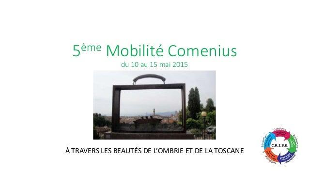 5ème Mobilité Comenius du 10 au 15 mai 2015 À TRAVERS LES BEAUTÉS DE L'OMBRIE ET DE LA TOSCANE