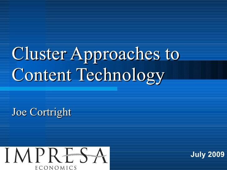 Cluster Approaches to  Content Technology Joe Cortright <ul><ul><ul><li>July 2009 </li></ul></ul></ul>