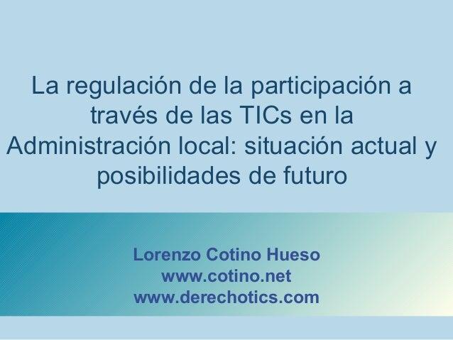 La regulación de la participación a través de las TICs en la Administración local: situación actual y posibilidades de fut...