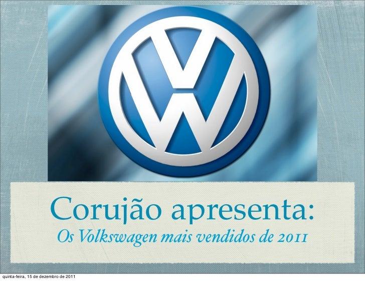 Corujão apresenta:                          Os Volkswagen mais vendidos de 2011quinta-feira, 15 de dezembro de 2011
