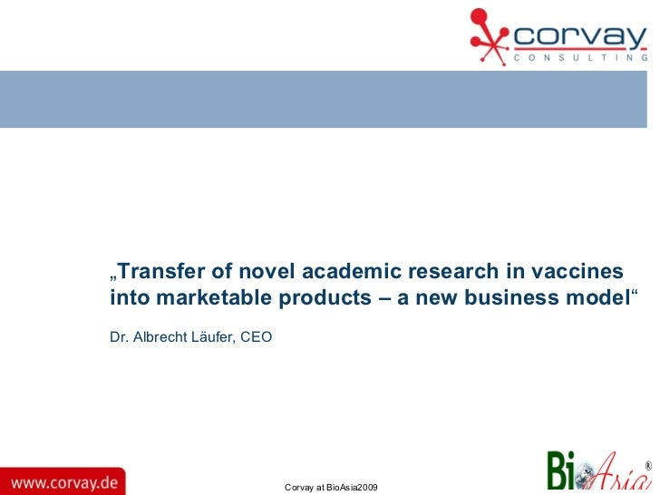 "Corvay at BioAsia2009 "" Transfer   of novel academic research in vaccines into marketable products – a new business model ..."
