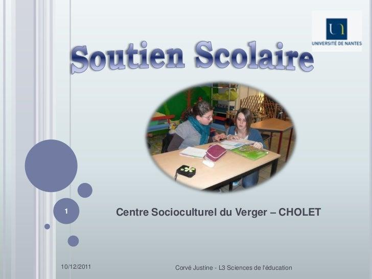 1           Centre Socioculturel du Verger – CHOLET10/12/2011              Corvé Justine - L3 Sciences de léducation