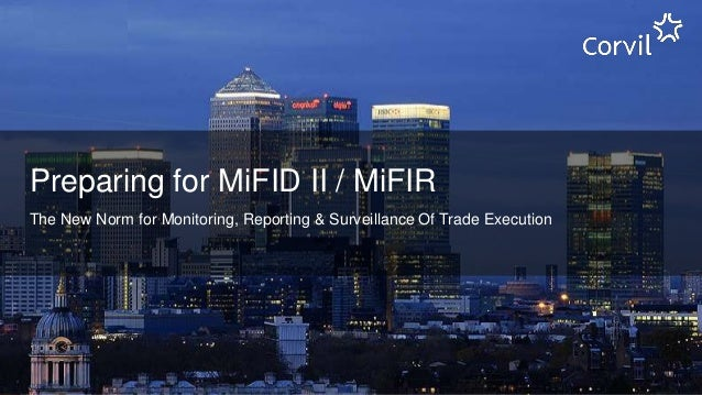 PAGE 1 Preparing for MiFID II / MiFIR The New Norm for Monitoring, Reporting & Surveillance Of Trade Execution
