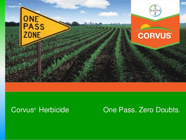 Corvus Herbicide      ®                   One Pass. Zero Doubts.