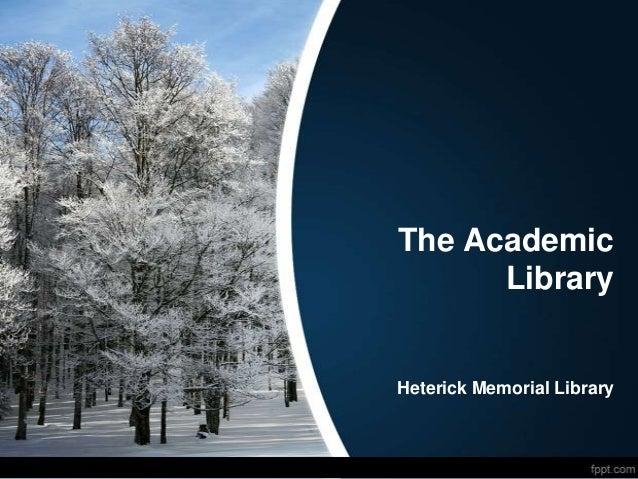 The Academic      LibraryHeterick Memorial Library