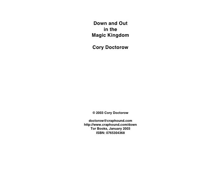 Down and Out         in the     Magic Kingdom      Cory Doctorow         © 2003 Cory Doctorow     doctorow@craphound.com h...