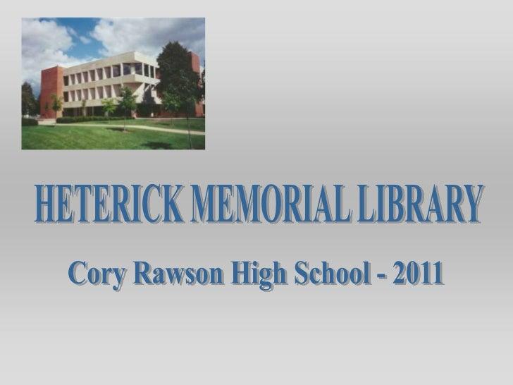 HETERICK MEMORIAL LIBRARY<br />Cory Rawson High School - 2011<br />
