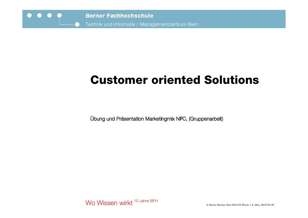 Technik und Informatik / Managementzentrum Bern       Customer oriented Solutions     Übung und Präsentation Marketingmix ...