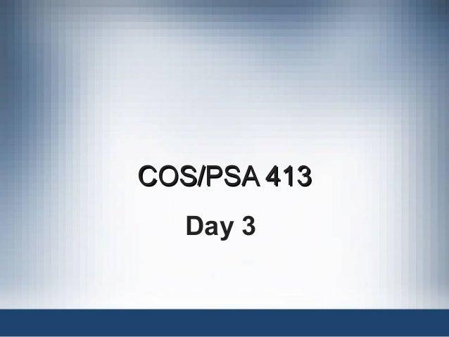 COS/PSA 413COS/PSA 413 Day 3