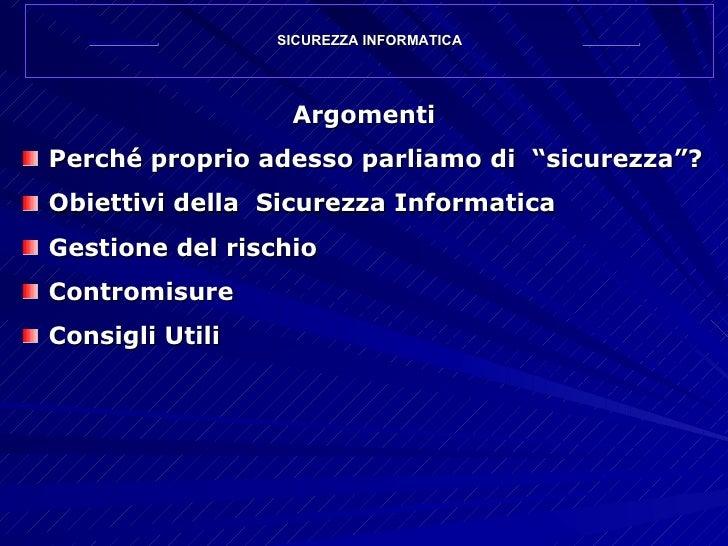 "<ul><li>Argomenti </li></ul><ul><li>Perché proprio adesso parliamo di  ""sicurezza""? </li></ul><ul><li>Obiettivi della  Sic..."
