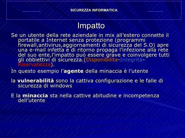 Impatto <ul><li>Se un utente della rete aziendale in mix all'estero connette il portatile a Internet senza protezione (pro...