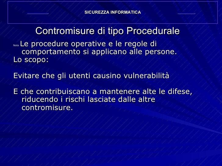 Contromisure di tipo Procedurale <ul><li>Note  Le procedure operative e le regole di comportamento si applicano alle perso...