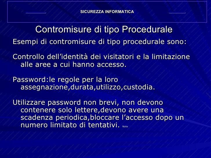 Contromisure di tipo Procedurale <ul><li>Esempi di contromisure di tipo procedurale sono: </li></ul><ul><li>Controllo dell...
