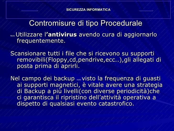 Contromisure di tipo Procedurale <ul><li>Note  Utilizzare l 'antivirus  avendo cura di aggiornarlo frequentemente. </li></...