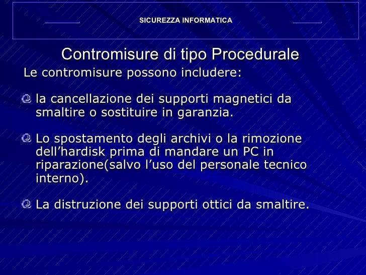 Contromisure di tipo Procedurale <ul><li>Le contromisure possono includere: </li></ul><ul><li>la cancellazione dei support...