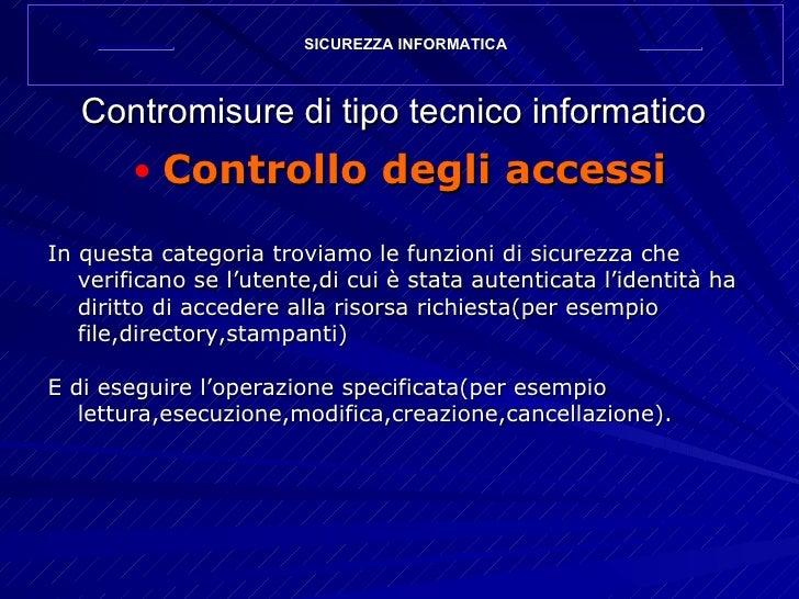 Contromisure di tipo tecnico informatico <ul><li>Controllo degli accessi </li></ul><ul><li>In questa categoria troviamo le...