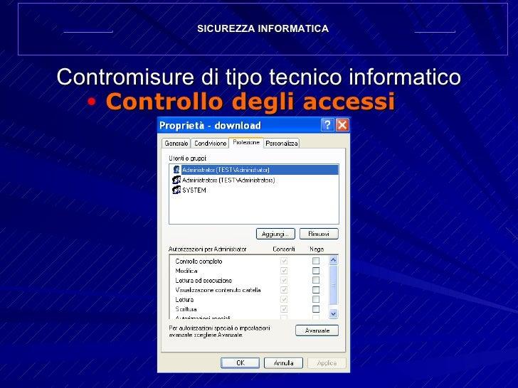 Contromisure di tipo tecnico informatico <ul><li>Controllo degli accessi </li></ul>SICUREZZA INFORMATICA