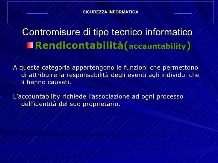 Contromisure di tipo tecnico informatico <ul><li>Rendicontabilità( accauntability ) </li></ul><ul><li>A questa categoria a...