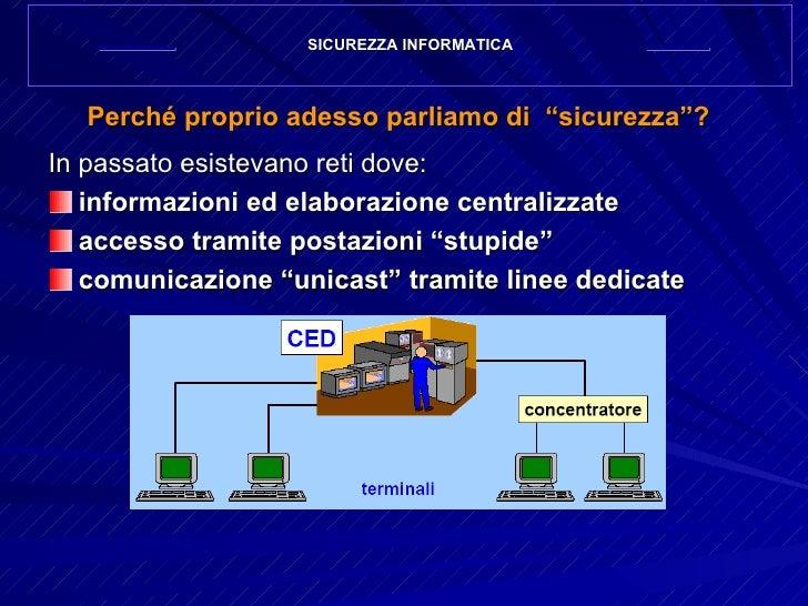 """Perché proprio adesso parliamo di  """"sicurezza""""? <ul><li>In passato esistevano reti dove: </li></ul><ul><li>informazioni ed..."""