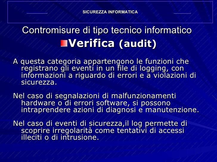 Contromisure di tipo tecnico informatico <ul><li>Verifica  (audit) </li></ul><ul><li>A questa categoria appartengono le fu...