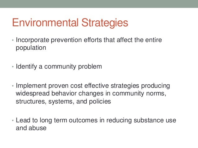 Environmental Strategies • Incorporate prevention efforts that affect the entire population • Identify a community problem...