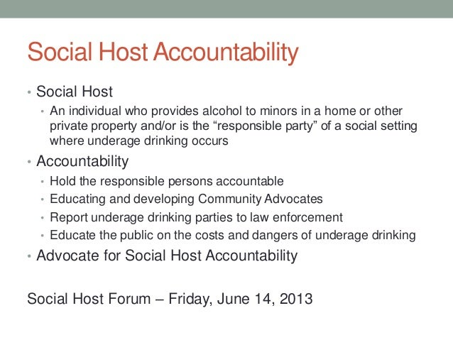 Social Host Accountability • Social Host • An individual who provides alcohol to minors in a home or other private propert...