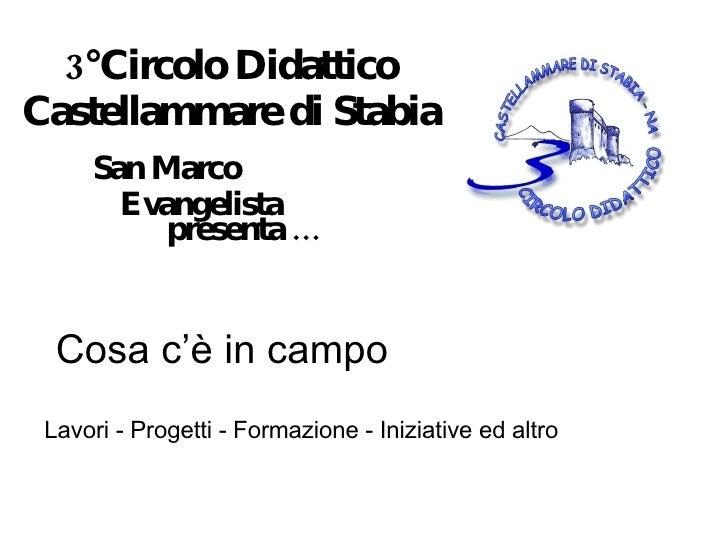 3°Circolo Didattico Castellammare di Stabia <ul><li>San Marco Evangelista </li></ul>presenta … Cosa c'è in campo Lavori - ...