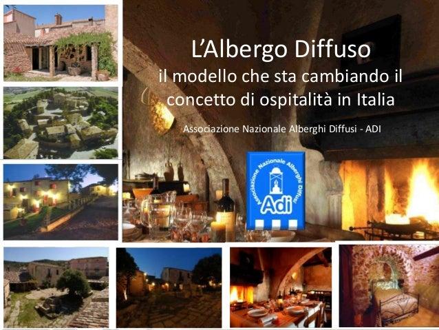L'Albergo Diffuso il modello che sta cambiando il concetto di ospitalità in Italia Associazione Nazionale Alberghi Diffusi...