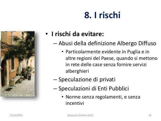 • I rischi da evitare: – Abusi della definizione Albergo Diffuso • Particolarmente evidente in Puglia e in altre regioni d...