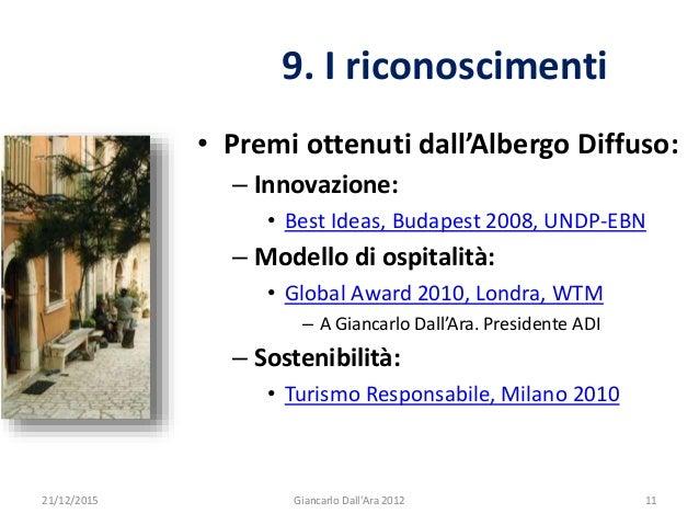 • Premi ottenuti dall'Albergo Diffuso: – Innovazione: • Best Ideas, Budapest 2008, UNDP-EBN – Modello di ospitalità: • Glo...