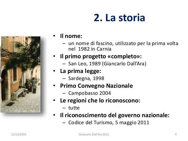 2. La storia 21/12/2015 4Giancarlo Dall'Ara 2012 • Il nome: – un nome di fascino, utilizzato per la prima volta nel 1982 i...