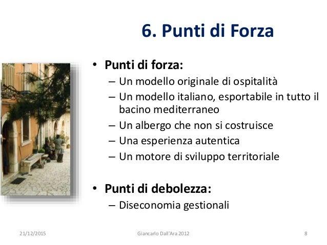 • Punti di forza: – Un modello originale di ospitalità – Un modello italiano, esportabile in tutto il bacino mediterraneo ...