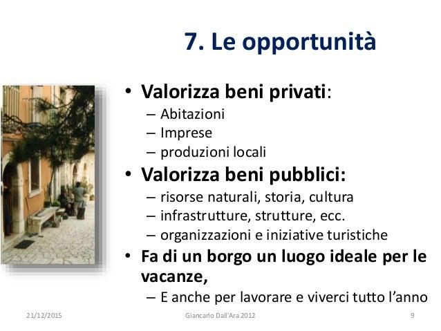 • Valorizza beni privati: – Abitazioni – Imprese – produzioni locali • Valorizza beni pubblici: – risorse naturali, storia...