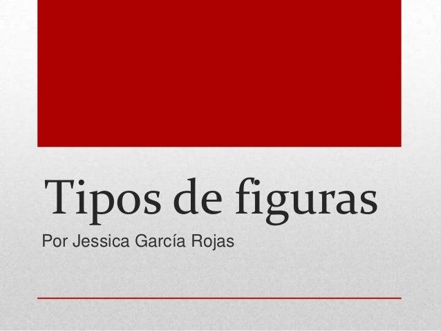 Tipos de figurasPor Jessica García Rojas