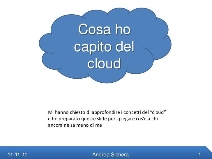 Cosa ho                       capito del                         cloud           Mi hanno chiesto di approfondire i concet...