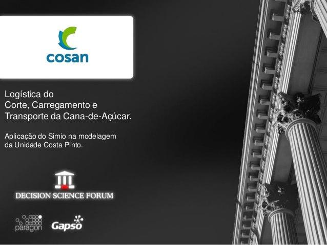 Logística do Corte, Carregamento e Transporte da Cana-de-Açúcar. Aplicação do Simio na modelagem da Unidade Costa Pinto.