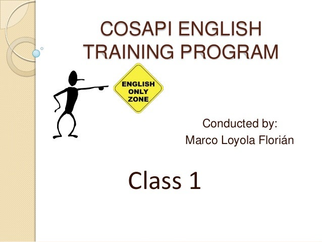 COSAPI ENGLISHTRAINING PROGRAM          Conducted by:        Marco Loyola Florián   Class 1
