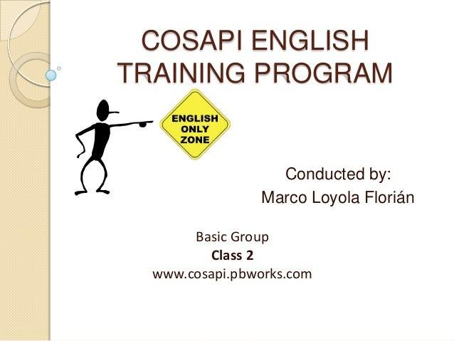 COSAPI ENGLISHTRAINING PROGRAM                  Conducted by:                Marco Loyola Florián       Basic Group       ...