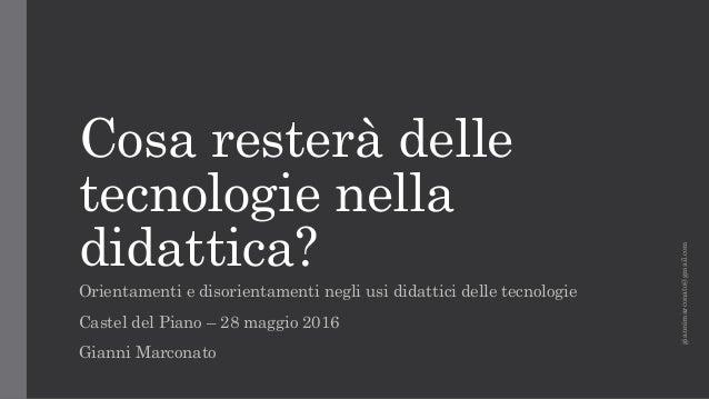 Cosa resterà delle tecnologie nella didattica? Orientamenti e disorientamenti negli usi didattici delle tecnologie Castel ...