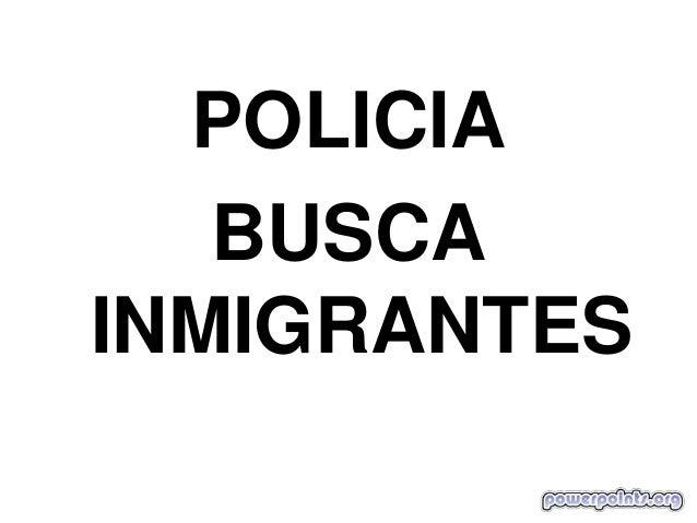 POLICIA   BUSCAINMIGRANTES