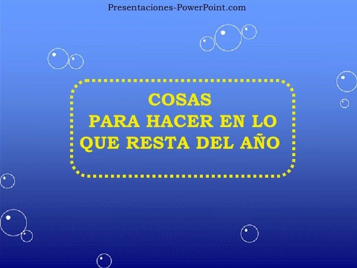 COSAS PARA HACER EN LO QUE RESTA DEL AÑO Presentaciones-PowerPoint.com