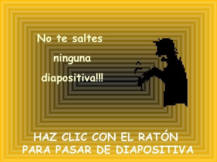 No te saltes ninguna diapositiva!!! HAZ CLIC CON EL RATÓN  PARA PASAR DE DIAPOSITIVA