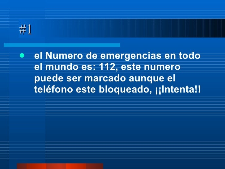 #1 <ul><li>el Numero de emergencias en todo el mundo es: 112, este numero puede ser marcado aunque el teléfono este bloque...